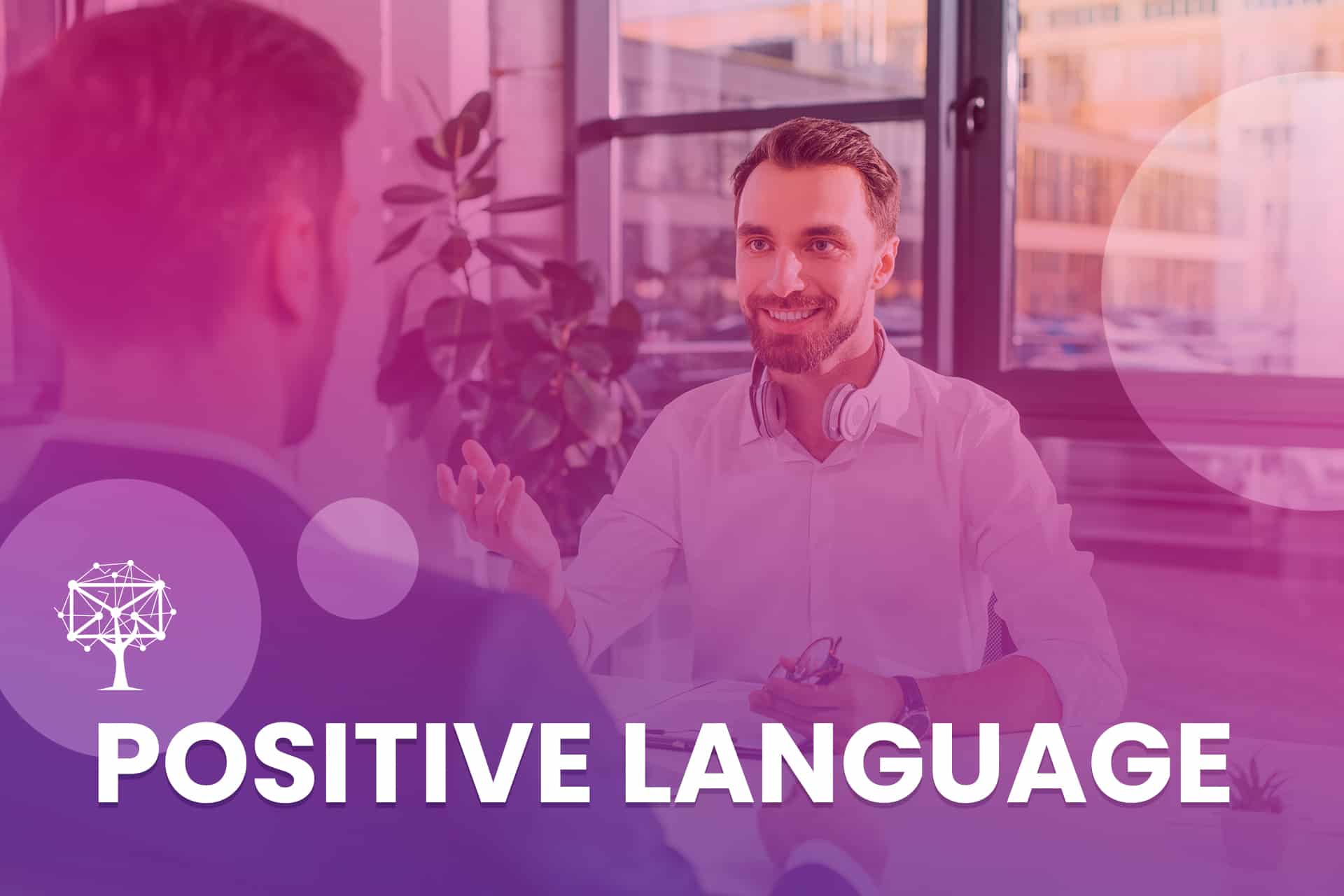 Positive Language is a customer service skill